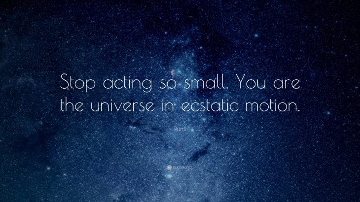 4190-Rumi-Quote-Stop-acting-so-small-You-are-the-universe-in-ecstatic
