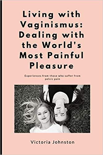 Living with Vaginismus: Dealing with the World's Most Painful Pleasure by Victoria Johnston – Book Promotion