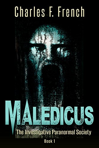 Maledicus: The Investigative Paranormal Society Book I by Charles F. French – Book Promotion
