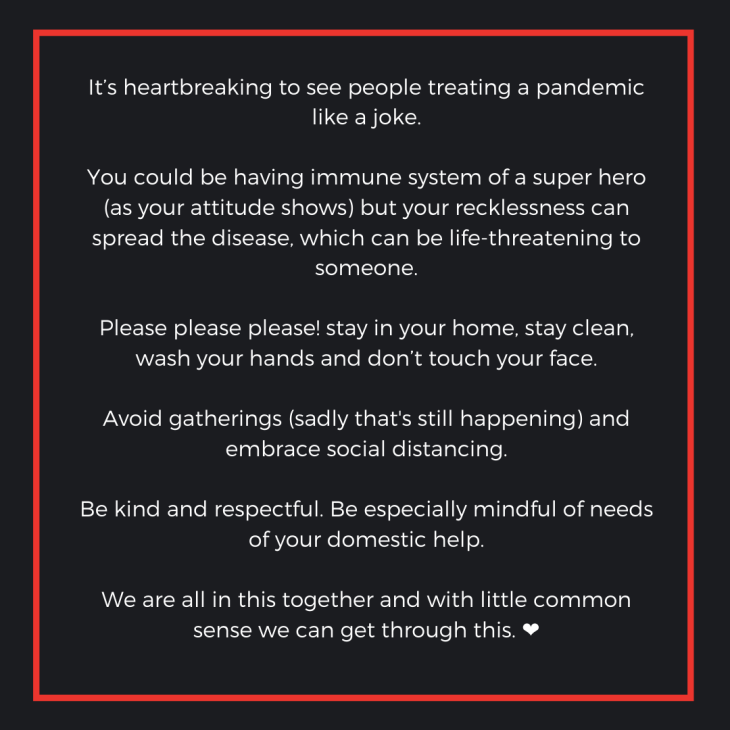 It's heartbreaking to see my fellow citizens treating a pandemic like a joke. You could be having immune system of a super hero (as your attitude shows) but your recklessness can spread the disease, which can be life